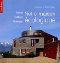 Notre maison écologique : Rêver Réaliser Partager