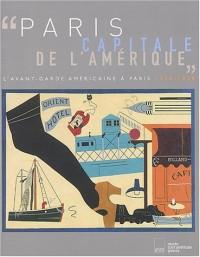 Paris, capitale de l'Amérique : L'avant-garde américaine à Paris, 1918-1939