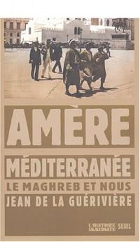 Amère Méditerranée : Le Maghreb et nous