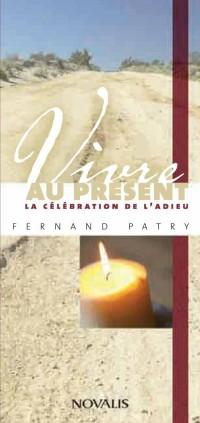 Vivre au Present la Celebration de l'Adieu