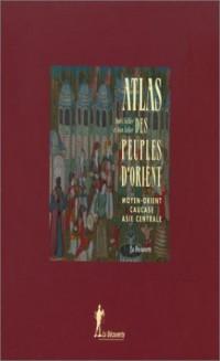 Atlas des peuples d'Asie et d'Orient, coffret 2 volumes