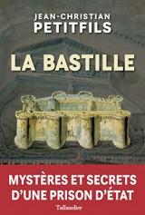 La Bastille. Mystères et secrets d'une prison d'Etat