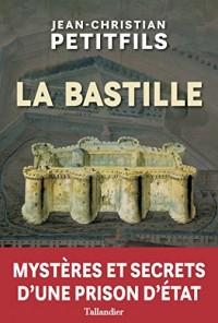 La Bastille : Mystères et secrets d'une prison d'Etat