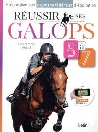 Réussir ses galops 5 à 7 : Préparation aux examens fédéraux d'équitation