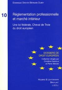 Réglementation professionnelle et marché intérieur, tome 10 : Une loi fédérale, cheval de Troie du droit européen