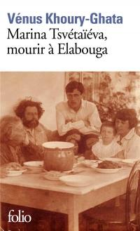 Marina Tsvétaïéva, mourir à Elabouga