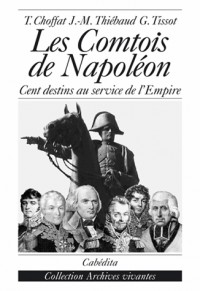 Les Comtois de Napoléon : Cent destins au service de l'Empire