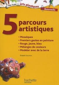 5 parcours artistiques pour la maternelle : Mosaïques, premiers gestes en peinture, rouge jaune bleu, mélanges de couleurs, modeler avec de la terre