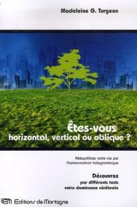 Etes-vous horizontal, vertical ou oblique? : Rééquilibrez votre vie par l'harmonisation hologrammique