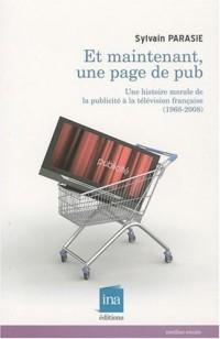 Et maintenant, une page de pub ! : Une histoire morale de la publicité à la télévision française (1968-2008)