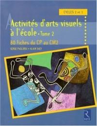 Activités d'arts visuels, Cycles 2 et 3 : Tome 2, 80 fiches du CP au CM2