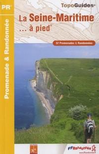 La Seine Maritime... à pied : 32 promenades & randonnées