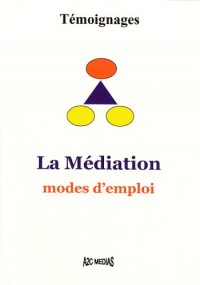 La Mediation. Modes d'Emploi