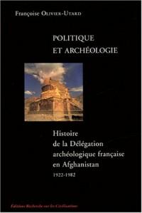 Politique et archéologie Histoire de la délégation archéologique française en Afghanistan 1922-1982