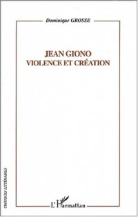 Jean Giono, Violence et création