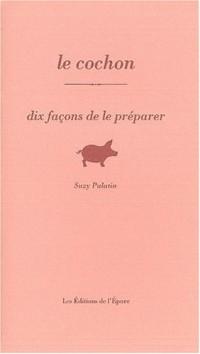 Le cochon : Dix façons de le préparer