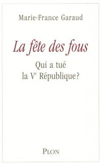 La fête des fous : Ou qui a tué la Ve République