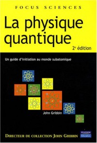 Physique quantique - Un guide d'initiation au monde subatomique
