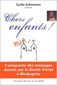 Chers enfants ! - L'intégralité des messages donnés par la Sainte Vierge à Medjugorje