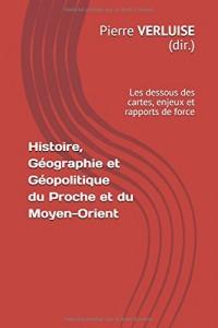 Histoire, Géographie et Géopolitique du Proche et du Moyen-Orient: les dessous des cartes, enjeux et rapports de force