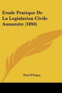 Etude Pratique de La Legislation Civile Annamite (1894)