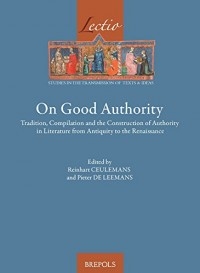 On Good Authority: Tradition, Compilation and the Construction of Authority in Literature from Antiquity to the Renaissance