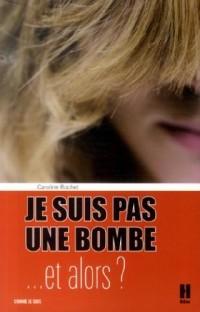 Je ne suis pas une bombe... : Et alors ?