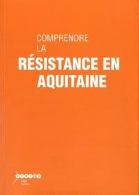 Comprendre la Résistance en Aquitaine (1Cédérom)