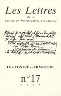 Lettres de la Societe de Psychanalyse Freudienne N  17 2007 le Contre -Transfert