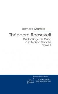 Théodore Roosevelt, de Santiago de Cuba à la Maison Blanche: Tome II