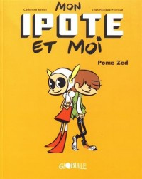 Mon Ipote et moi T.1: Pome Zed