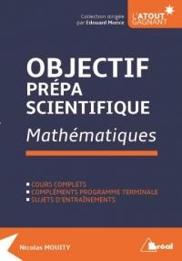 Objectif prépa scientifique : Mathématiques : Cours, compléments du programme de terminale, entrainements