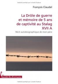LA DROLE DE GUERRE ET MEMOIRE DE 5 ANS DE CAPTIVITE AU STALAG XVII A