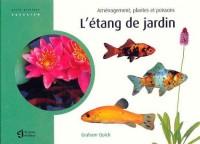 L'étang de jardin : Aménagement, plantes et poissons