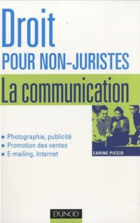 Droit pour non-juristes : la communication - Photographie, publicité, Promotion des ventes, E-mailing, Internet