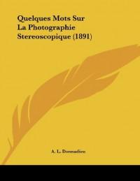 Quelques Mots Sur La Photographie Stereoscopique (1891)