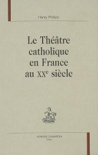 Le théâtre catholique en France au XXe siècle