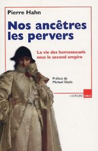 Nos ancêtres les pervers : La vie des homosexuels sous le second empire