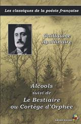Alcools suivi de Le Bestiaire ou Cortège d'Orphée - Guillaume Apollinaire - Les classiques de la poésie française: (4)
