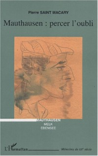 Mauthausen : percer l'oubli : Mauthausen, Melk, Ebensee