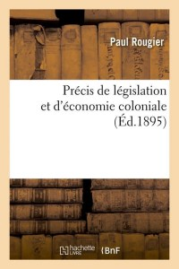 Precis de Legis et Eco Coloniale  ed 1895