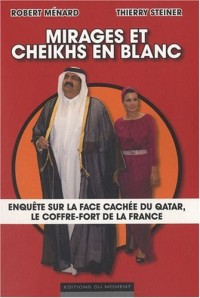 Mirages et cheikhs en blanc : Enquête sur la face cachée du Qatar, le coffre-fort de la France