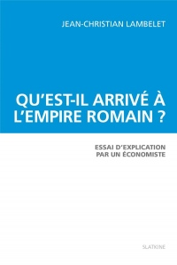 Qu'est-il arrivé à l'Empire romain ? Essai d'explication par un économiste.