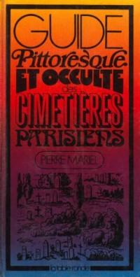 Guide pittoresque et occulte des cimetières parisiens