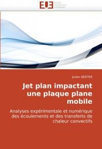 Jet Plan Impactant Une Plaque Plane Mobile Analyses Exprimentale Et Numrique Des Coulements Et Des Transferts de Chaleur Convectifs