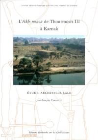 L'Akh-Menou de Thoutmosis III a Karnak. Etude Architecturale. 2 Vol