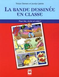 La bande dessinée en classe : Pour lire, écrire et créer !