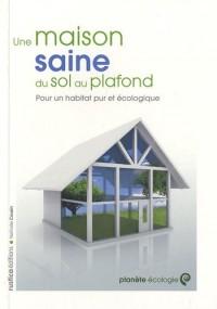Une maison saine du sol au plafond : Pour un habitat pur et écologique