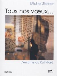Tous nos voeux... : L'énigme du Kol Nidré
