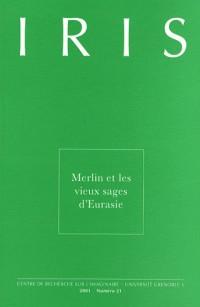 Iris, N 21/2001. Merlin et les Vieux Sages d'Eurasie